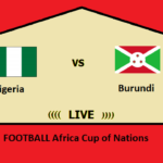 Afcon 2019: Nigeria Vs Burundi Live Updates
